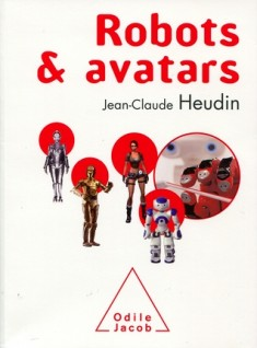"""iim institut internet multimedia le web 2009 robots avatars - Jean-Claude Heudin, directeur du laboratoire de recherche de l'IIM publie """"Robots et avatars"""""""